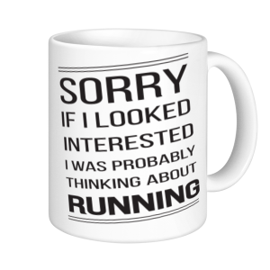 Running Mugs - Sorry If I looked Interested I was Probably Thinking About Running