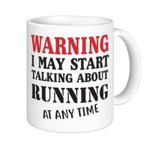 Running Mugs - Warning May Start Talking About Running