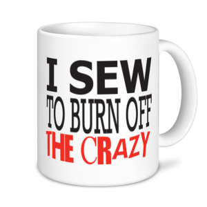Sewing Mugs - I Sew To Burn Off The Crazy