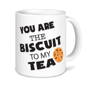 Tea Mugs - You Are The Biscuit To My Tea