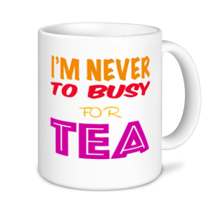 Tea Mugs - Never Too Busy For Tea
