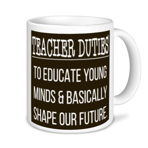 Teachers Mugs - Teacher Duties