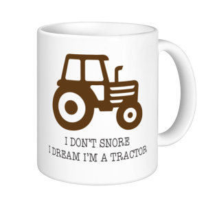 Tractor Mugs - I Don't Snore I Dream I'm A Tractor