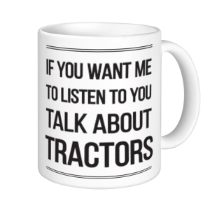 Tractor Mugs - If You Want Me To Listen
