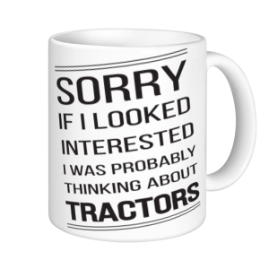 Tractor Mugs - Sorry If Looked Interested I was Thinking About Tractors