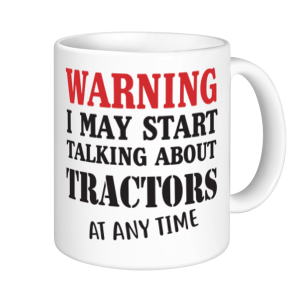 Tractor Mugs - WARNING May Start Talking About Tractors