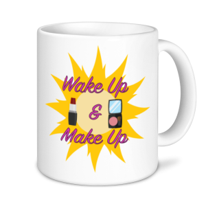Make Up Mugs- Wake Up & Make Up