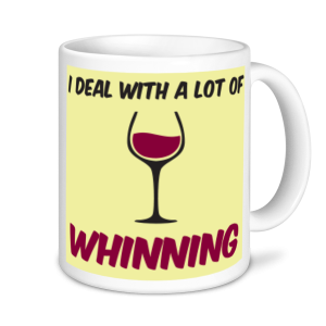 Wine Mugs - I deal With A Lot Of Whining