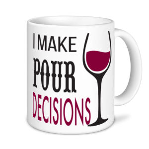 Wine Mugs - I make Pour Decisions