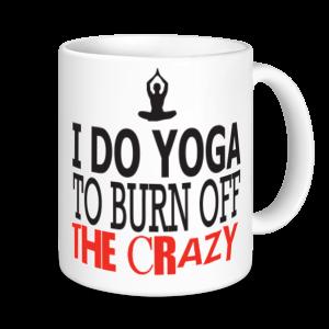 Yoga Mugs - I Do Yoga To Burn Off The Crazy