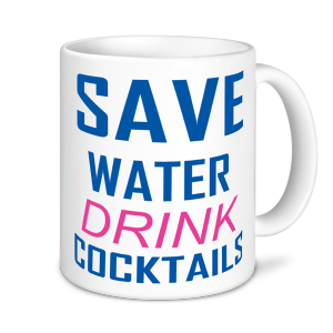 Alcohol Mugs - Save Water Drink Cocktails