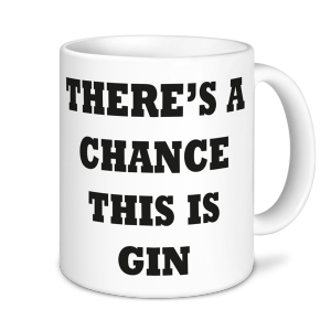 Alcohol Mug - There's A Chance This Is Gin Funny Mug - Novelty Mug