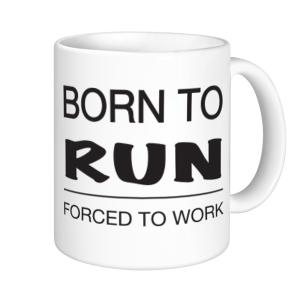 Running Mugs - Born To Run Forced To Work