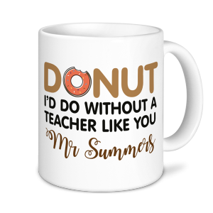 Teacher Mug - Donut I'd do without a Teacher Like You