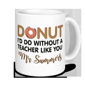 Teacher Mug - Donut I'd do without a Teacher Like You